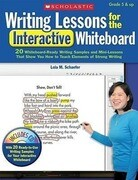 Writing Lessons for the Interactive Whiteboard: 20 Whiteboard-Ready Writing Samples and Mini-Lessons That Show You How to Teach the Elements of Strong