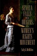 Seneca Falls and the Origins of the Women's Rights Movement
