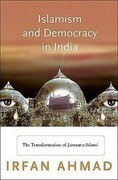 Islamism and Democracy in India: The Transformation of Jamaat-E-Islami