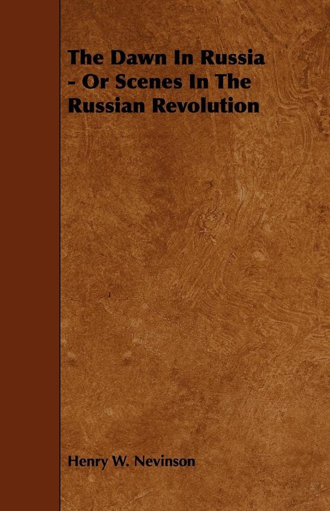 The Dawn In Russia - Or Scenes In The Russian R...
