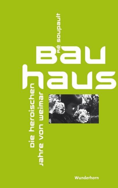 Das Bauhaus - Die heroischen Jahre von Weimar a...