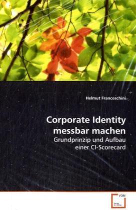 Corporate Identity messbar machen als Buch von ...