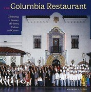 The Columbia Restaurant: Celebrating a Century of History, Culture, and Cuisine