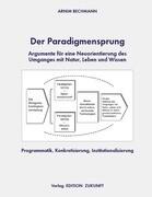 Der Paradigmensprung - Argumente für eine Neuorientierung des Umganges mit Natur, Leben und Wissen