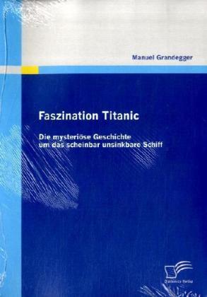 Faszination Titanic als Buch von Manuel Grandegger