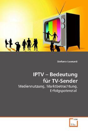 IPTV - Bedeutung für TV-Sender als Buch von Ste...