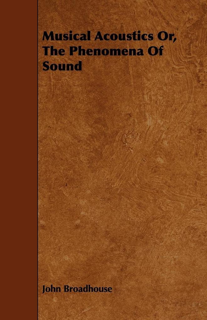 Musical Acoustics Or, the Phenomena of Sound al...