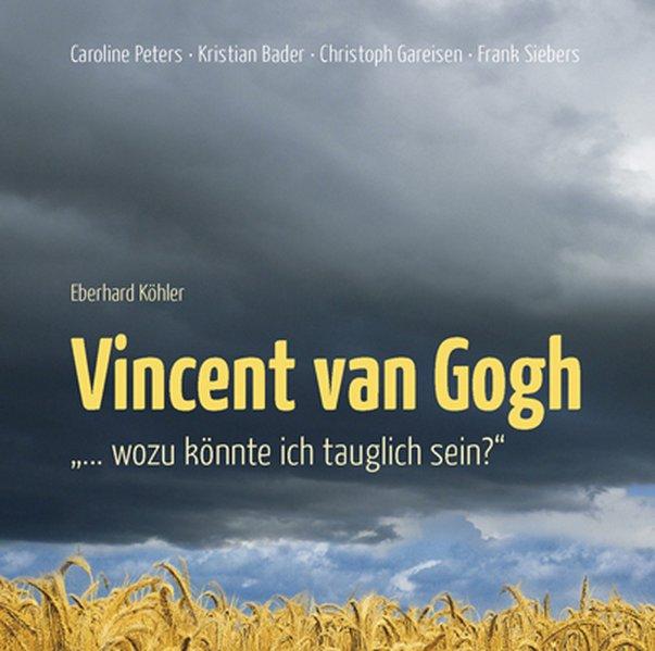 ´Vincent van Gogh, ... wozu könnte ich tauglich...