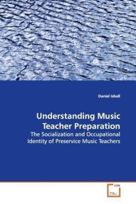 Understanding Music Teacher Preparation als Buc...