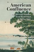 American Confluence: The Missouri Frontier from Borderland to Border State