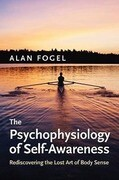 The Psychophysiology of Self-Awareness: Rediscovering the Lost Art of Body Sense