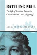Battling Nell: The Life of Southern Journalist Corneila Battle Lewis, 1893-1956
