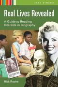 Real Lives Revealed: A Guide to Reading Interests in Biography