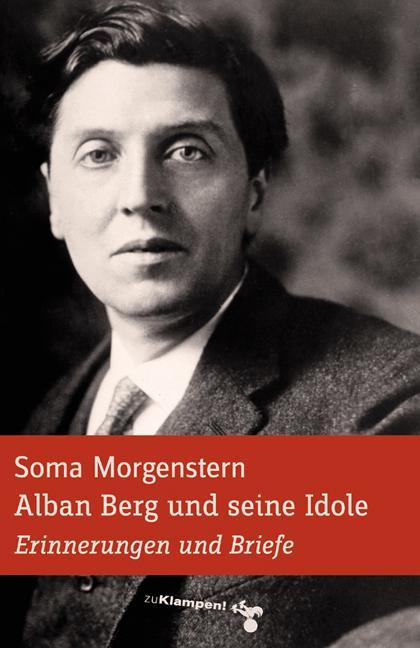 Alban Berg und seine Idole als Buch von Soma Mo...