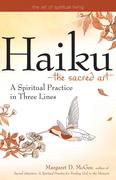 Haiku--The Sacred Art: A Spiritual Practice in Three Lines
