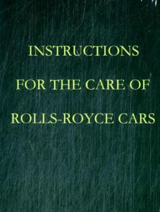 Instructions for the care of Rolls-Royce Cars a...