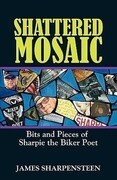 Shattered Mosaic: Bits and Pieces of Sharpie the Biker Poet