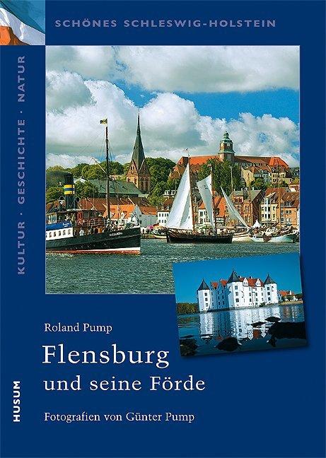 Flensburg und seine Förde als Buch von Roland Pump