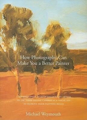 How Photography Can Make You a Better Painter als Taschenbuch