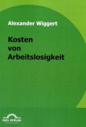 Kosten von Arbeitslosigkeit als Buch von Alexan...