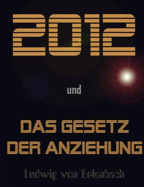 2012 und das Gesetz der Anziehung als Buch von ...
