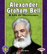 Alexander Graham Bell: A Life of Helpfulness