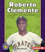 Roberto Clemente: A Life of Generosity