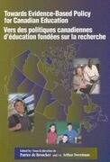 Towards Evidence-Based Policy for Canadian Education/Vers Des Politiques Canadiennes D'éducation Fondées Sur La Recherche