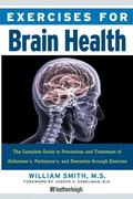 Exercises for Brain Health: The Complete Guide to Prevention and Treatment of Alzheimer's, Parkinson's, and Dementia Through Exercise