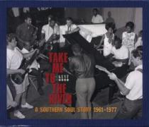 Take Me To The River-Southern Soul Story 1961-1977
