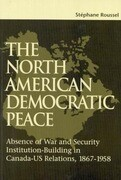 The North American Democratic Peace: Absence of War and Security Institutions Building in Canadians-U.S. Relations (1867-1958)