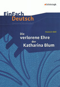EinFach Deutsch Unterrichtsmodelle. Heinrich Böll Die verlorene Ehre der Katharina Blum