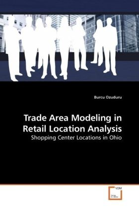 Trade Area Modeling in Retail Location Analysis...