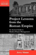 Project Lessons from the Roman Empire: An Ancient Guide to Modern Project Management