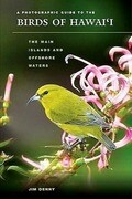A Photographic Guide to the Birds of Hawai'i: The Main Islands and Offshore Waters
