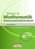 Besser in der Sekundarstufe I Mathematik Realschule: Klassenarbeitstrainer 6. Schuljahr. Übungsbuch