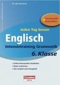 Jeden Tag besser Englisch 6. Schuljahr. Intensivtraining Grammatik