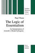 The Logic of Essentialism: An Interpretation of Aristotle's Modal Syllogistic