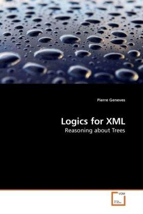 Logics for XML als Buch von Pierre Geneves