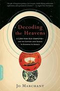 Decoding the Heavens: A 2,000-Year-Old Computer--And the Century-Long Search to Discover Its Secrets