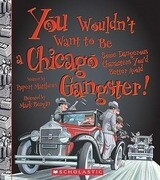 You Wouldnt Want to Be a Chicago Gangster!: Some Dangerous Characters You'd Better Avoid