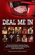 Deal Me in: Twenty of the World's Top Poker Players Share the Heartbreaking and Inspiring Stories of How They Turned Pro