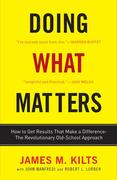 Doing What Matters: How to Get Results That Make a Difference--The Revolutionary Old-School Approach