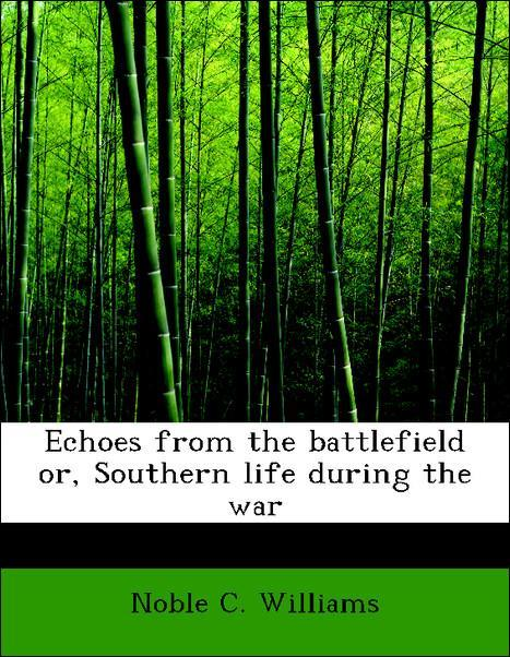 Echoes from the battlefield or, Southern life d...