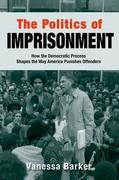 The Politics of Imprisonment: How the Democratic Process Shapes the Way America Punishes Offenders