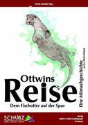Ottwins Reise: Dem Fischotter auf der Spur
