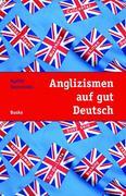 Anglizismen auf gut Deutsch