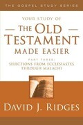 The Old Testament Made Easier Part 3: Selections from Ecclesiastes Through Malachi