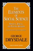 The Elements of Social Science: Or, Physical, Sexual, and Natural Religion