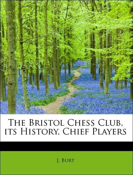 The Bristol Chess Club, its History, Chief Play...